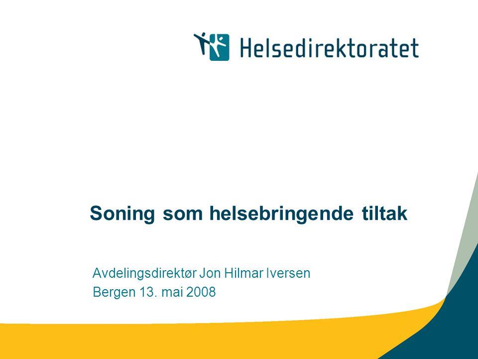 Soning som helsebringende tiltak Avdelingsdirektør Jon Hilmar Iversen Bergen 13. mai 2008