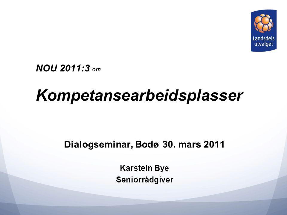 NOU 2011:3 om Kompetansearbeidsplasser Dialogseminar, Bodø 30.