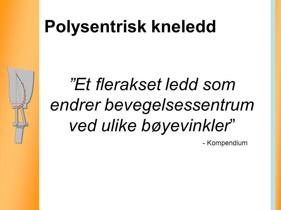"""Polysentrisk kneledd """"Et flerakset ledd som endrer bevegelsessentrum ved ulike bøyevinkler"""" - Kompendium"""
