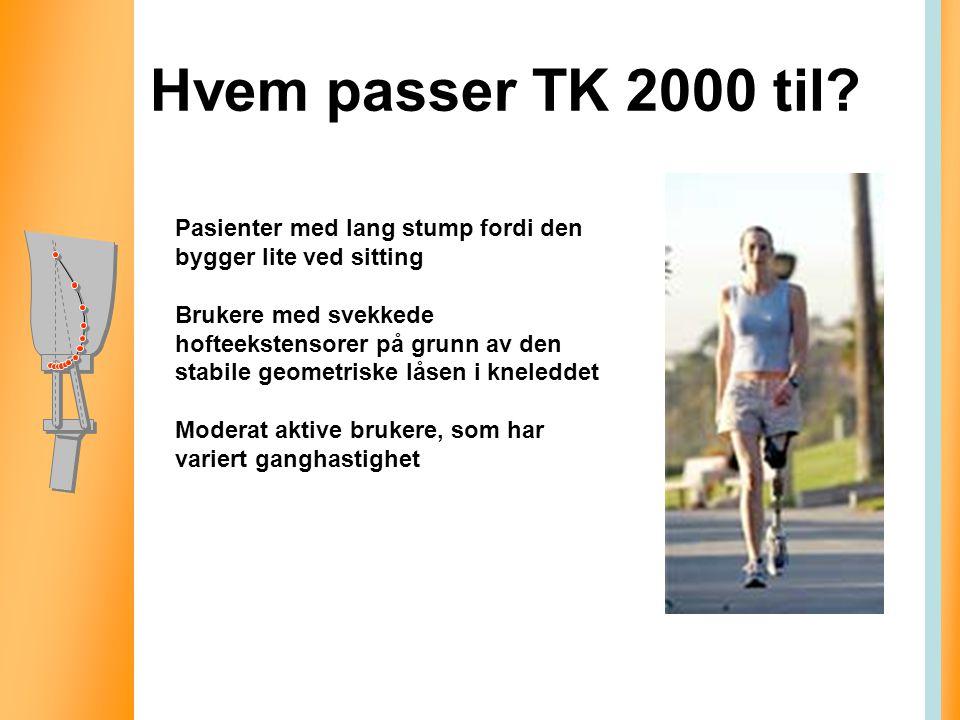 Hvem passer TK 2000 til? Pasienter med lang stump fordi den bygger lite ved sitting Brukere med svekkede hofteekstensorer på grunn av den stabile geom
