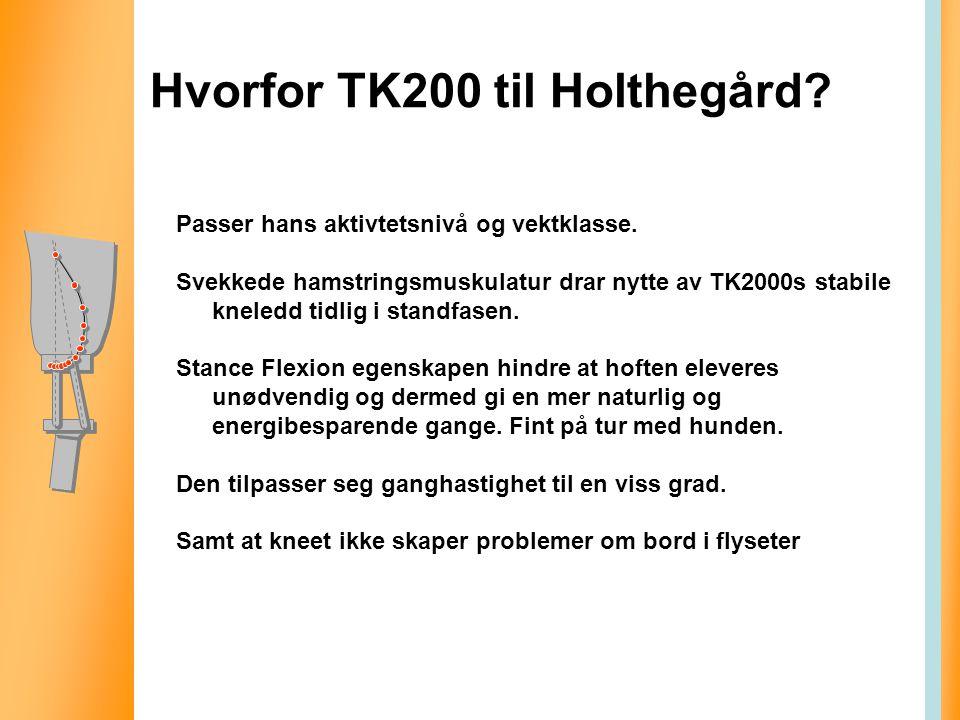 Hvorfor TK200 til Holthegård? Passer hans aktivtetsnivå og vektklasse. Svekkede hamstringsmuskulatur drar nytte av TK2000s stabile kneledd tidlig i st