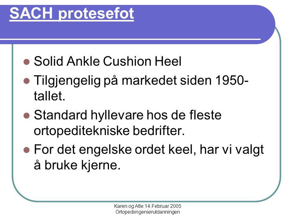 Karen og Atle 14.Februar 2005 Ortopediingeniørutdanningen SACH protesefot Solid Ankle Cushion Heel Tilgjengelig på markedet siden 1950- tallet.