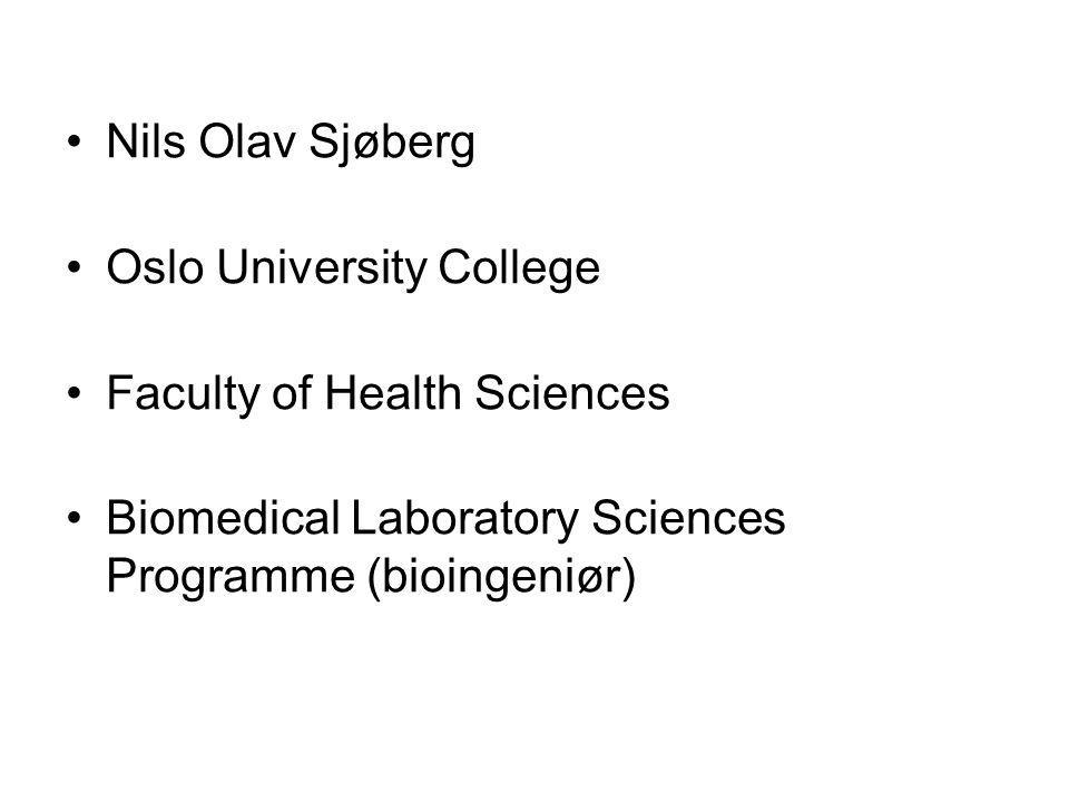 Nils Olav Sjøberg Oslo University College Faculty of Health Sciences Biomedical Laboratory Sciences Programme (bioingeniør)