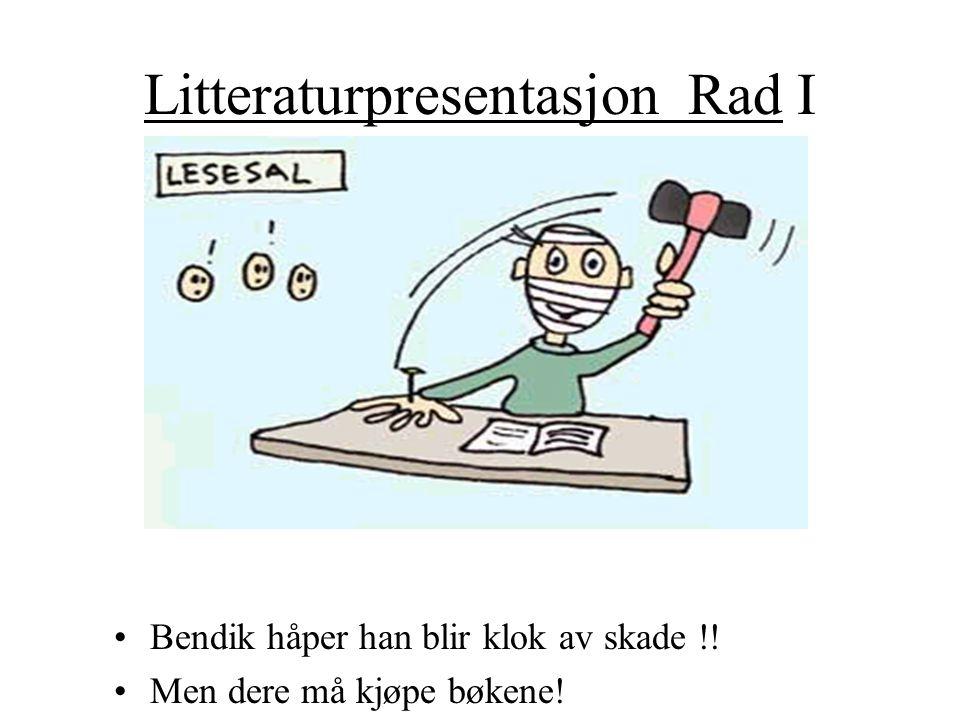 Litteraturpresentasjon Rad I Bendik håper han blir klok av skade !! Men dere må kjøpe bøkene!