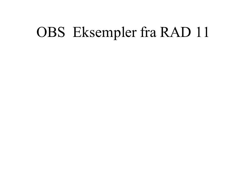 OBS Eksempler fra RAD 11