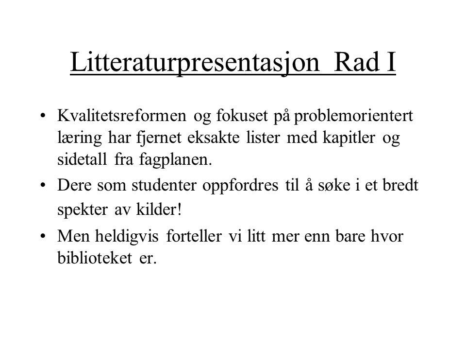 Litteraturpresentasjon Rad I Kvalitetsreformen og fokuset på problemorientert læring har fjernet eksakte lister med kapitler og sidetall fra fagplanen.