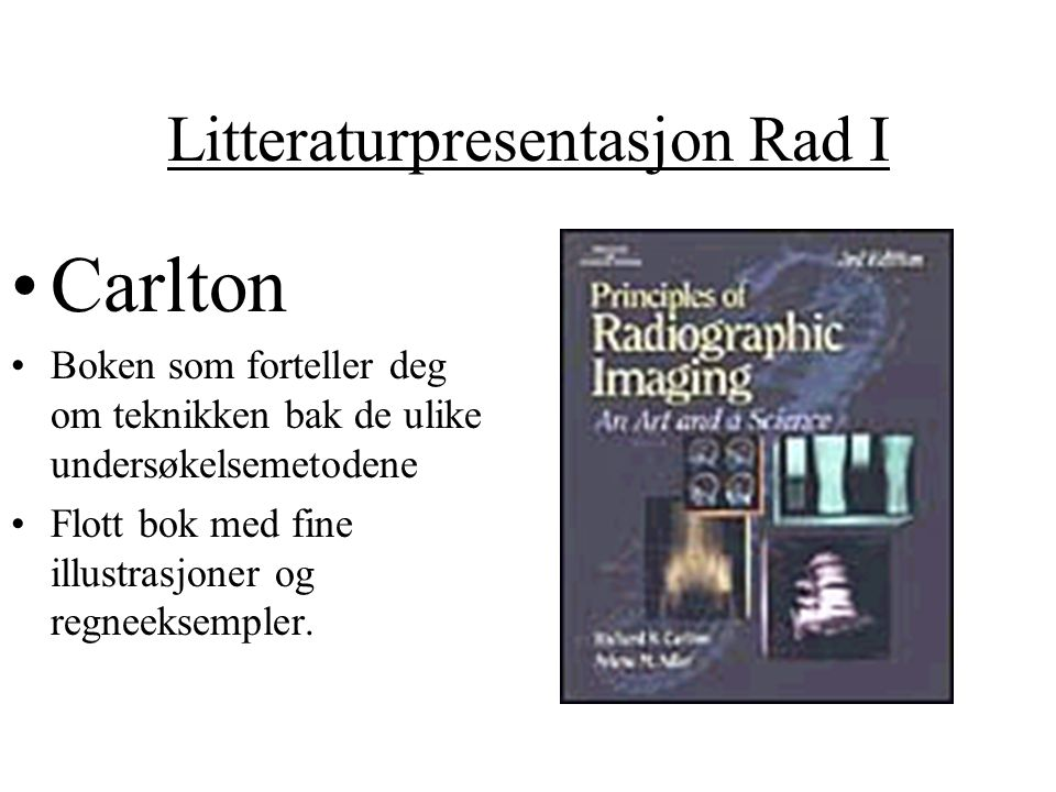 Litteraturpresentasjon Rad I Carlton Boken som forteller deg om teknikken bak de ulike undersøkelsemetodene Flott bok med fine illustrasjoner og regne