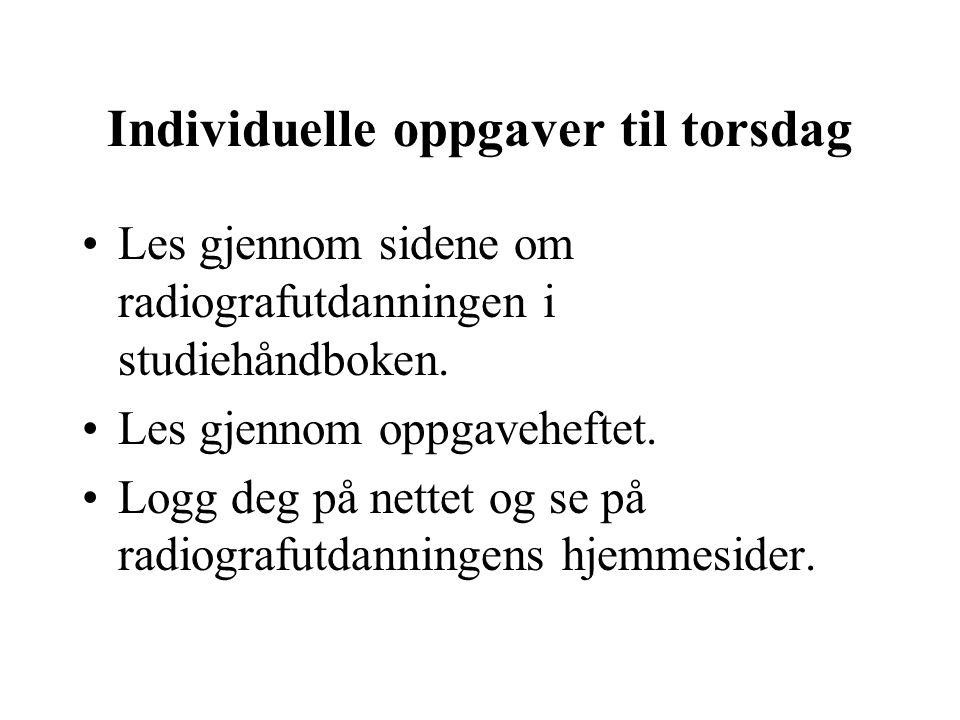 Individuelle oppgaver til torsdag Les gjennom sidene om radiografutdanningen i studiehåndboken.