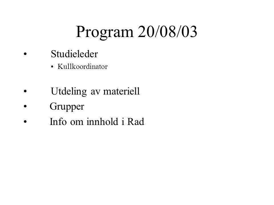 Program 20/08/03 Studieleder Kullkoordinator Utdeling av materiell Grupper Info om innhold i Rad