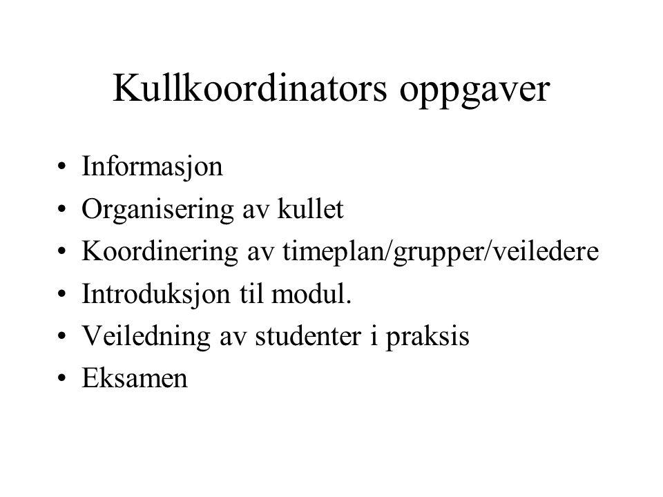 Kullkoordinators oppgaver Informasjon Organisering av kullet Koordinering av timeplan/grupper/veiledere Introduksjon til modul.
