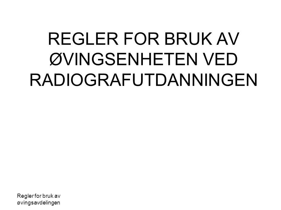 Regler for bruk av øvingsavdelingen REGLER FOR BRUK AV ØVINGSENHETEN VED RADIOGRAFUTDANNINGEN