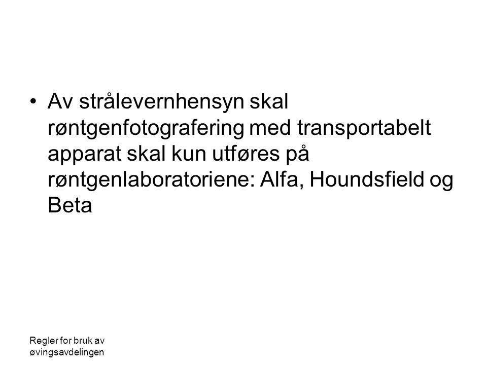 Regler for bruk av øvingsavdelingen Av strålevernhensyn skal røntgenfotografering med transportabelt apparat skal kun utføres på røntgenlaboratoriene: Alfa, Houndsfield og Beta