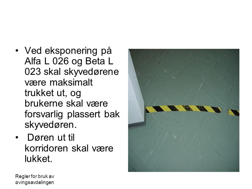 Regler for bruk av øvingsavdelingen Ved eksponering på Alfa L 026 og Beta L 023 skal skyvedørene være maksimalt trukket ut, og brukerne skal være forsvarlig plassert bak skyvedøren.