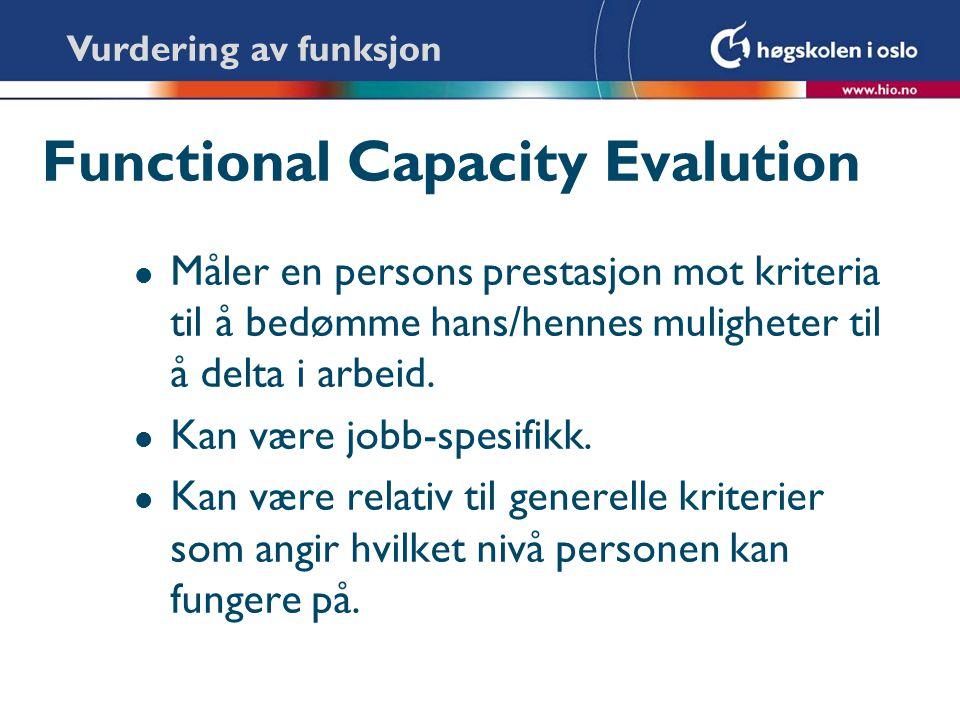 Functional Capacity Evalution l Måler en persons prestasjon mot kriteria til å bedømme hans/hennes muligheter til å delta i arbeid. l Kan være jobb-sp