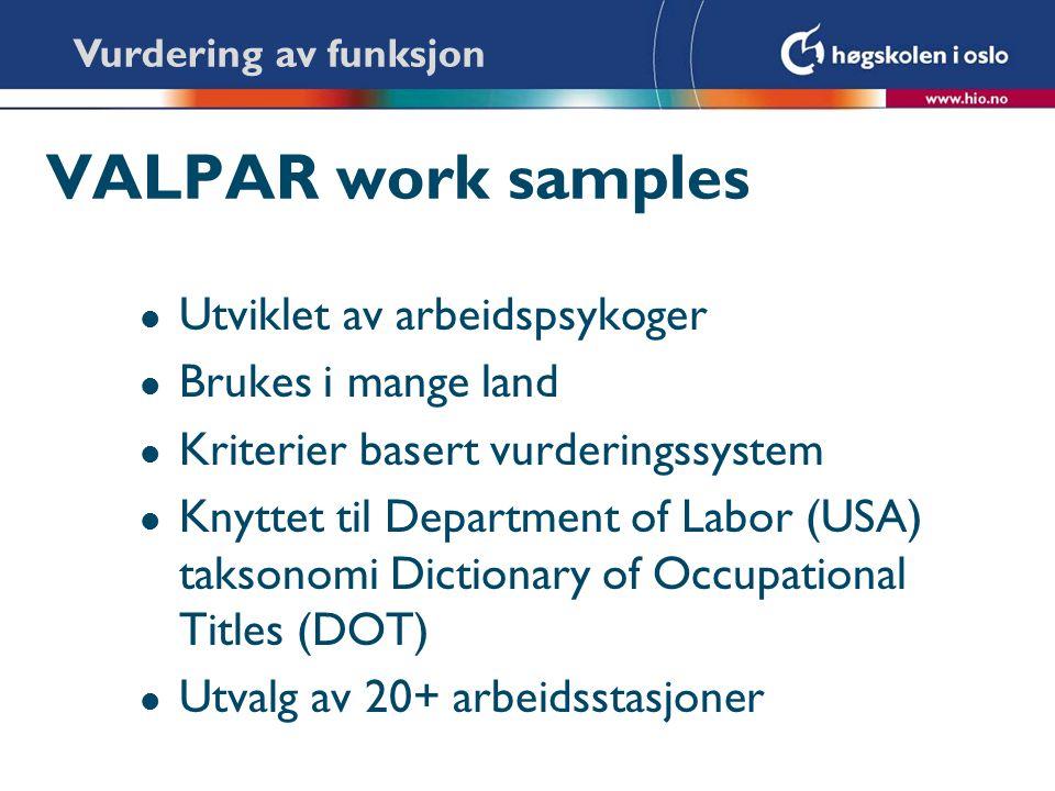 VALPAR work samples l Utviklet av arbeidspsykoger l Brukes i mange land l Kriterier basert vurderingssystem l Knyttet til Department of Labor (USA) ta