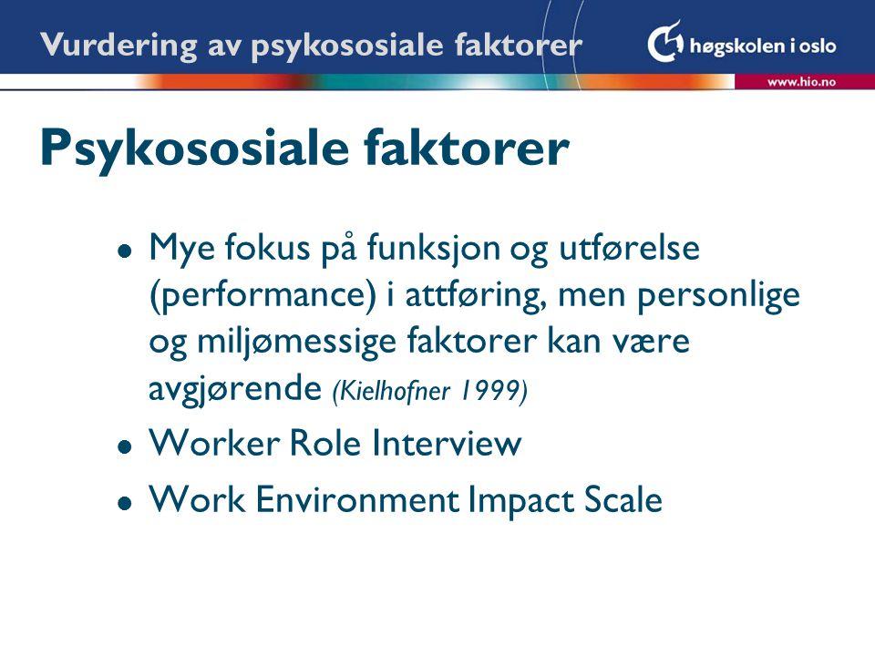 Psykososiale faktorer l Mye fokus på funksjon og utførelse (performance) i attføring, men personlige og miljømessige faktorer kan være avgjørende (Kie