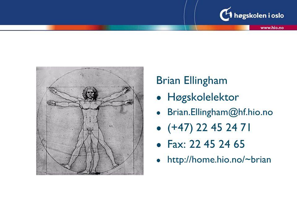 Brian Ellingham l Høgskolelektor l Brian.Ellingham@hf.hio.no l (+47) 22 45 24 71 l Fax: 22 45 24 65 l http://home.hio.no/~brian