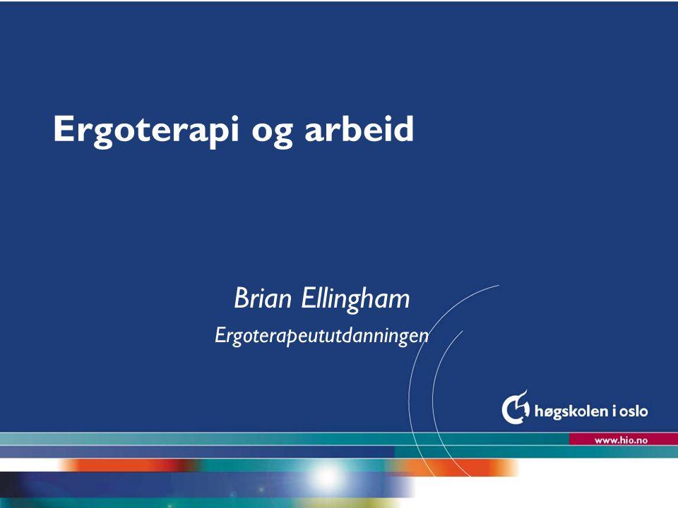 Høgskolen i Oslo Ergoterapi og arbeid Brian Ellingham Ergoterapeututdanningen
