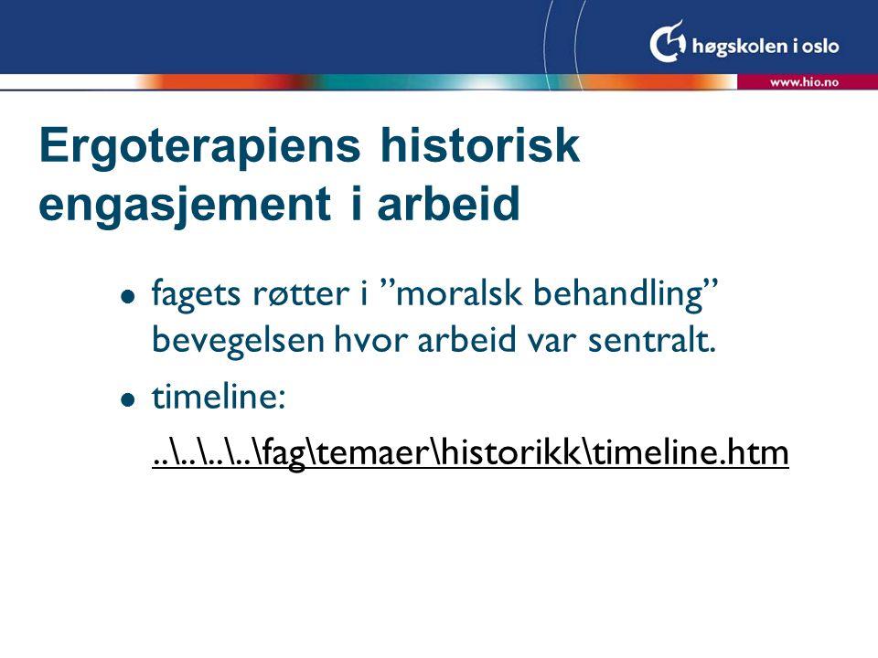 """Ergoterapiens historisk engasjement i arbeid l fagets røtter i """"moralsk behandling"""" bevegelsen hvor arbeid var sentralt. l timeline:..\..\..\..\fag\te"""