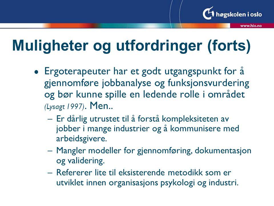 Muligheter og utfordringer (forts) l Ergoterapeuter har et godt utgangspunkt for å gjennomføre jobbanalyse og funksjonsvurdering og bør kunne spille e
