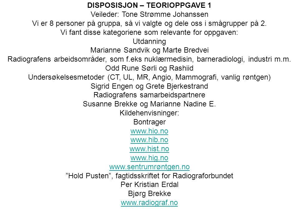 DISPOSISJON – TEORIOPPGAVE 1 Veileder: Tone Strømme Johanssen Vi er 8 personer på gruppa, så vi valgte og dele oss i smågrupper på 2. Vi fant disse ka