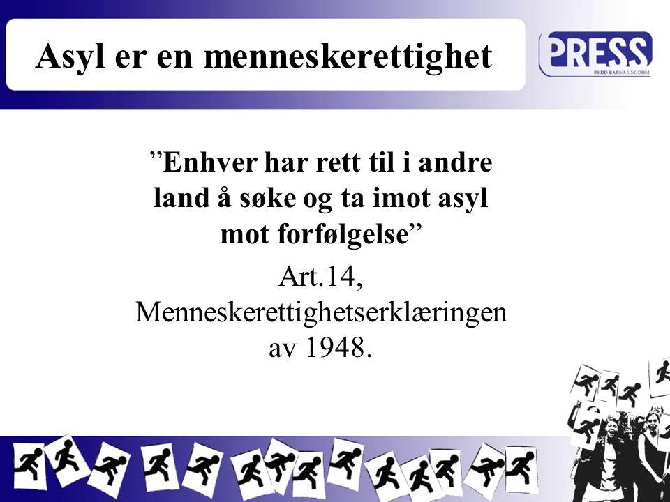 """""""Enhver har rett til i andre land å søke og ta imot asyl mot forfølgelse"""" Art.14, Menneskerettighetserklæringen av 1948. Asyl er en menneskerettighet"""