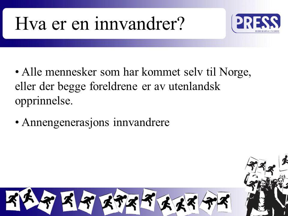 Hva er en innvandrer? Alle mennesker som har kommet selv til Norge, eller der begge foreldrene er av utenlandsk opprinnelse. Annengenerasjons innvandr