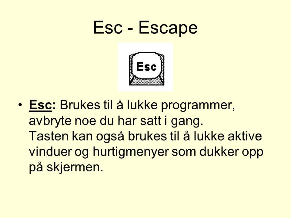 Esc - Escape Esc: Brukes til å lukke programmer, avbryte noe du har satt i gang.