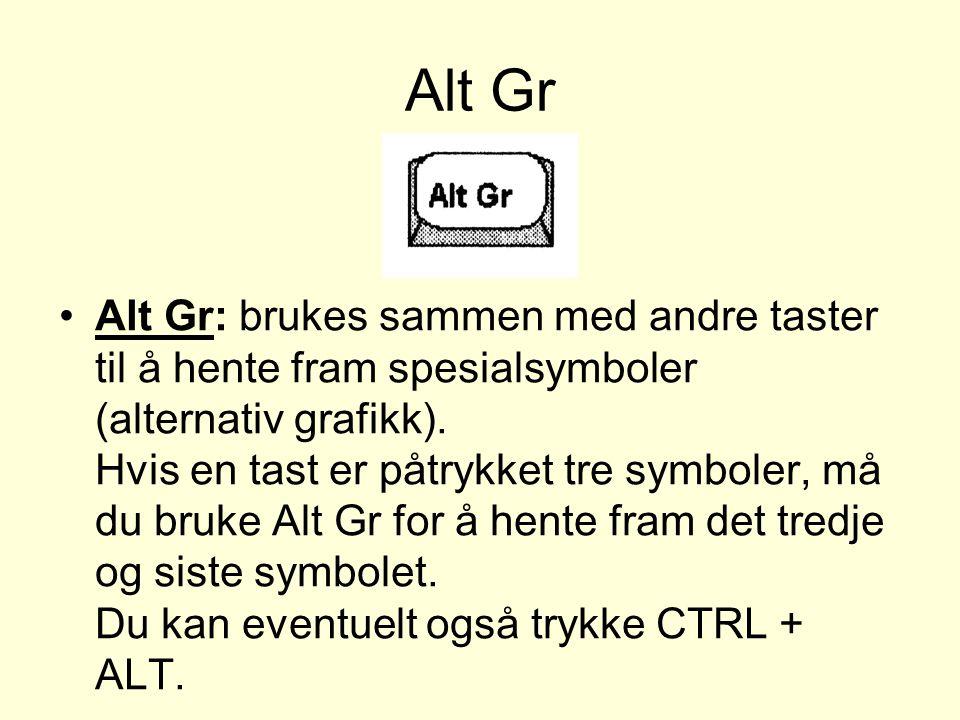 Alt Gr Alt Gr: brukes sammen med andre taster til å hente fram spesialsymboler (alternativ grafikk).