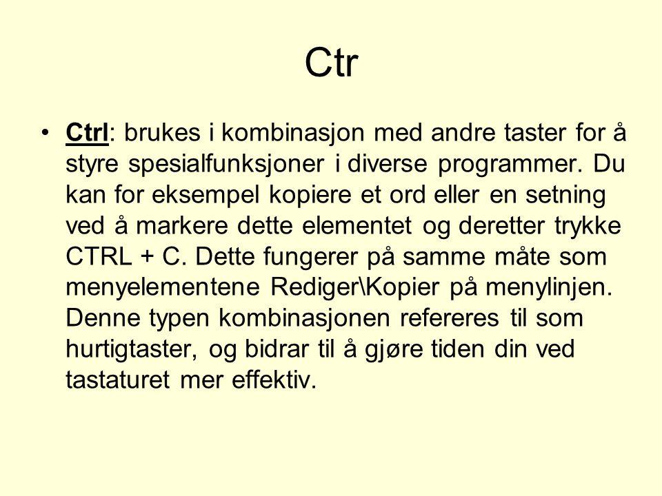Ctr Ctrl: brukes i kombinasjon med andre taster for å styre spesialfunksjoner i diverse programmer.