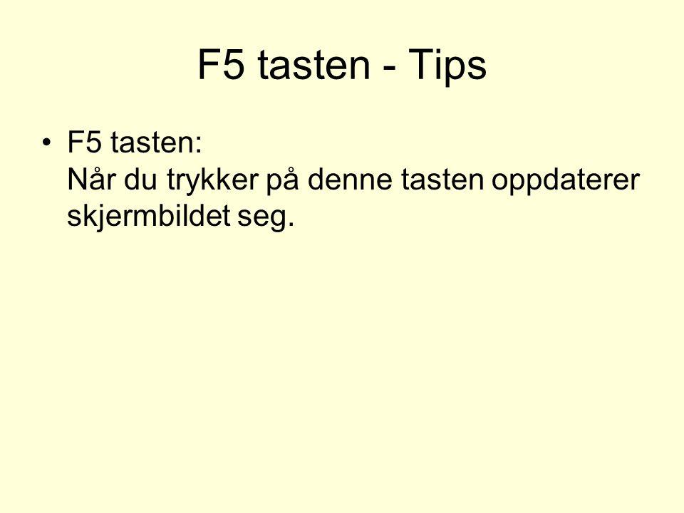 F5 tasten - Tips F5 tasten: Når du trykker på denne tasten oppdaterer skjermbildet seg.
