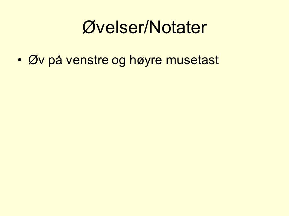 Øvelser/Notater Øv på venstre og høyre musetast