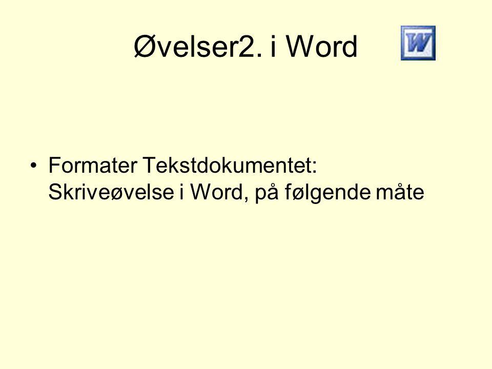 Øvelser2. i Word Formater Tekstdokumentet: Skriveøvelse i Word, på følgende måte