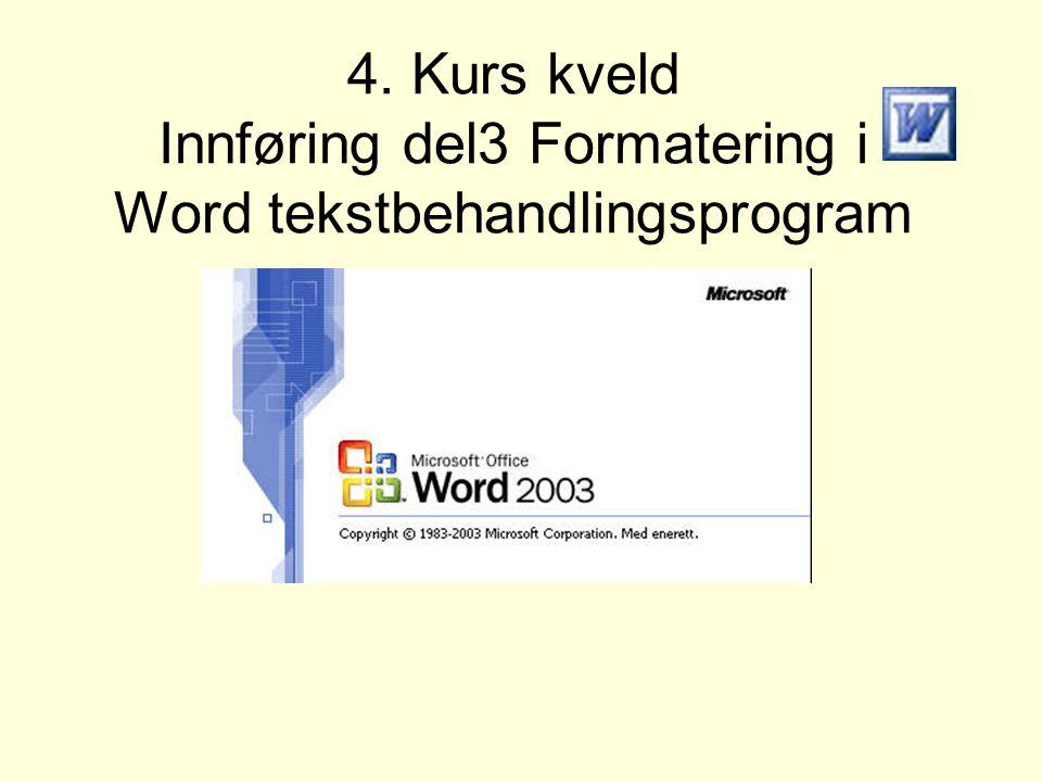 4. Kurs kveld Innføring del3 Formatering i Word tekstbehandlingsprogram
