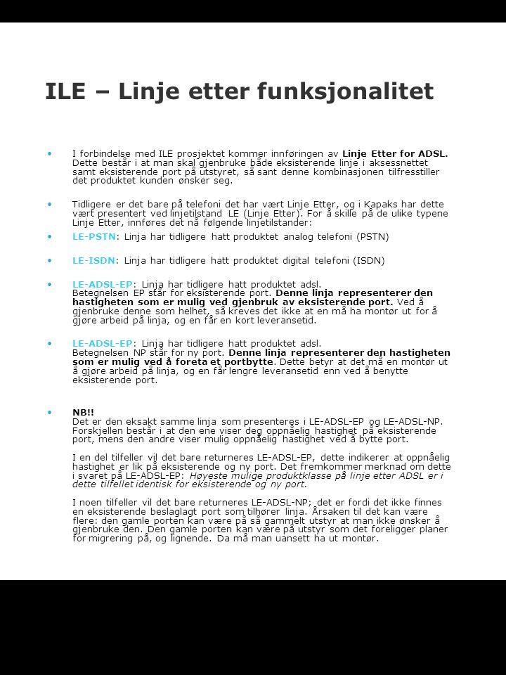 ILE – Linje etter funksjonalitet I forbindelse med ILE prosjektet kommer innføringen av Linje Etter for ADSL. Dette består i at man skal gjenbruke båd