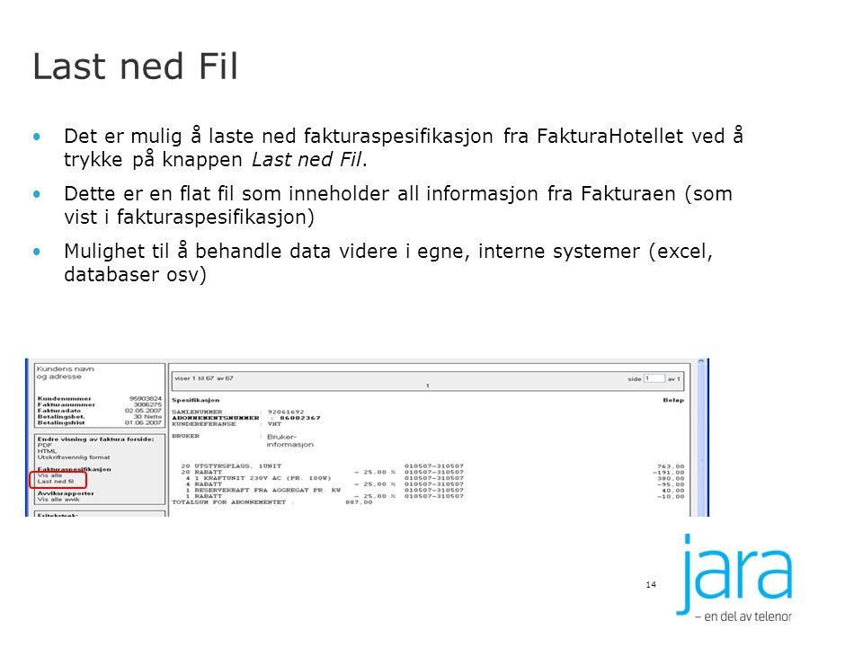 Last ned Fil Det er mulig å laste ned fakturaspesifikasjon fra FakturaHotellet ved å trykke på knappen Last ned Fil. Dette er en flat fil som innehold