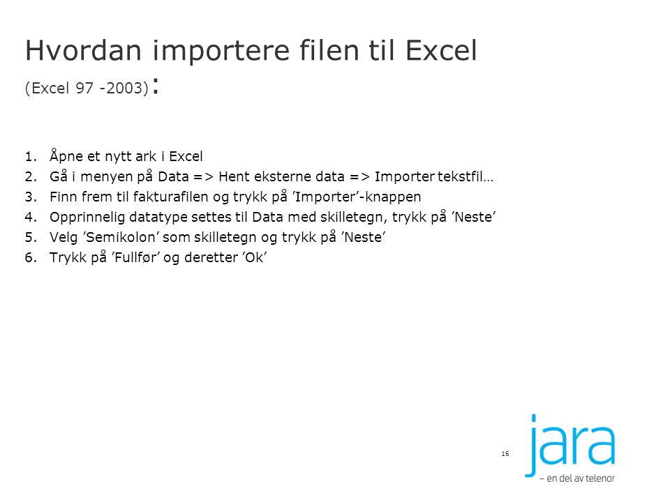 Hvordan importere filen til Excel (Excel 97 -2003) : 1.Åpne et nytt ark i Excel 2.Gå i menyen på Data => Hent eksterne data => Importer tekstfil… 3.Fi