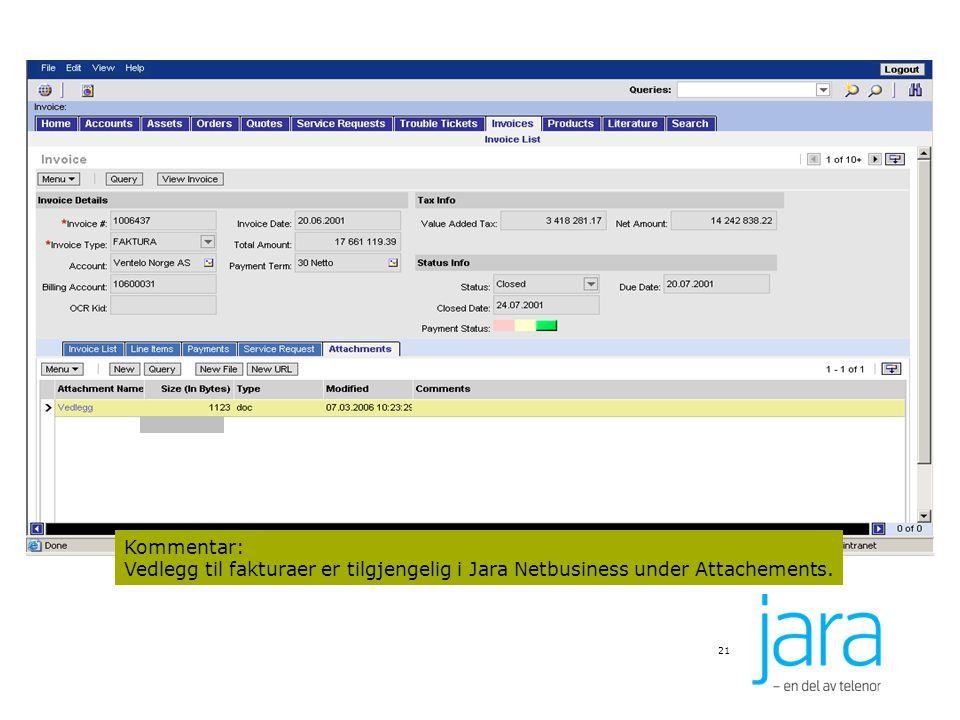 21 Kommentar: Vedlegg til fakturaer er tilgjengelig i Jara Netbusiness under Attachements.
