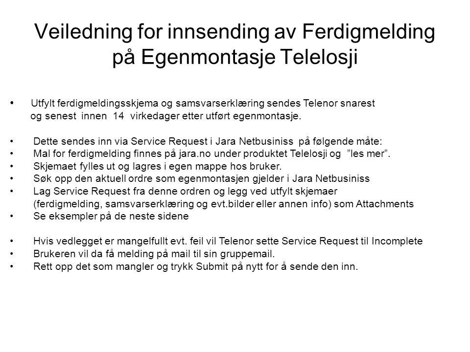 Veiledning for innsending av Ferdigmelding på Egenmontasje Telelosji Utfylt ferdigmeldingsskjema og samsvarserklæring sendes Telenor snarest og senest