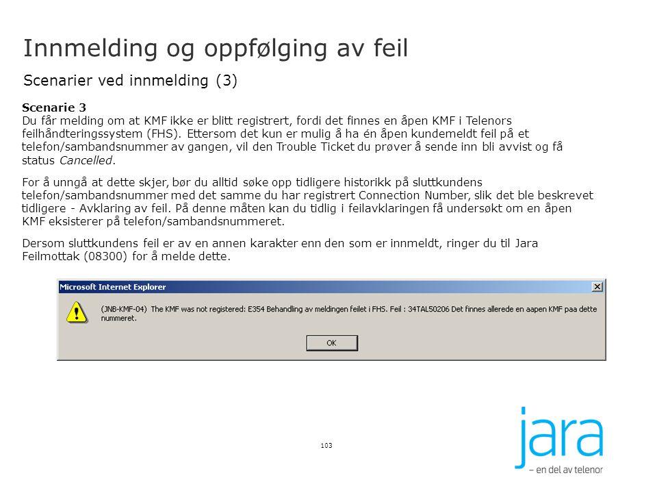 Innmelding og oppfølging av feil Scenarier ved innmelding (3) 103 Scenarie 3 Du får melding om at KMF ikke er blitt registrert, fordi det finnes en åp