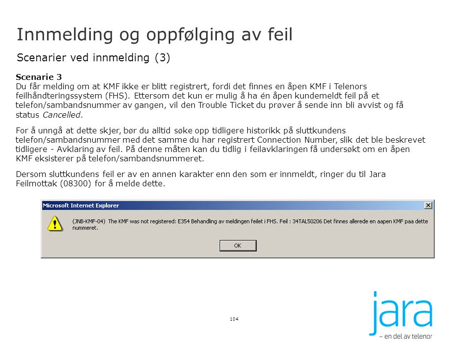 Innmelding og oppfølging av feil Scenarier ved innmelding (3) 104 Scenarie 3 Du får melding om at KMF ikke er blitt registrert, fordi det finnes en åp