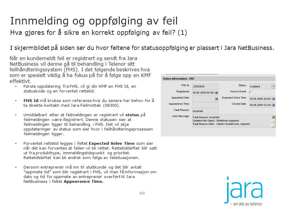 Innmelding og oppfølging av feil Hva gjøres for å sikre en korrekt oppfølging av feil? (1) I skjermbildet på siden ser du hvor feltene for statusoppfø