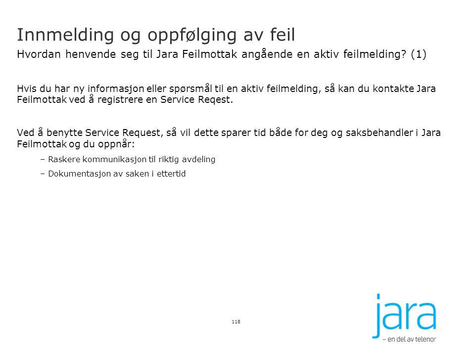 Innmelding og oppfølging av feil Hvordan henvende seg til Jara Feilmottak angående en aktiv feilmelding? (1) Hvis du har ny informasjon eller spørsmål