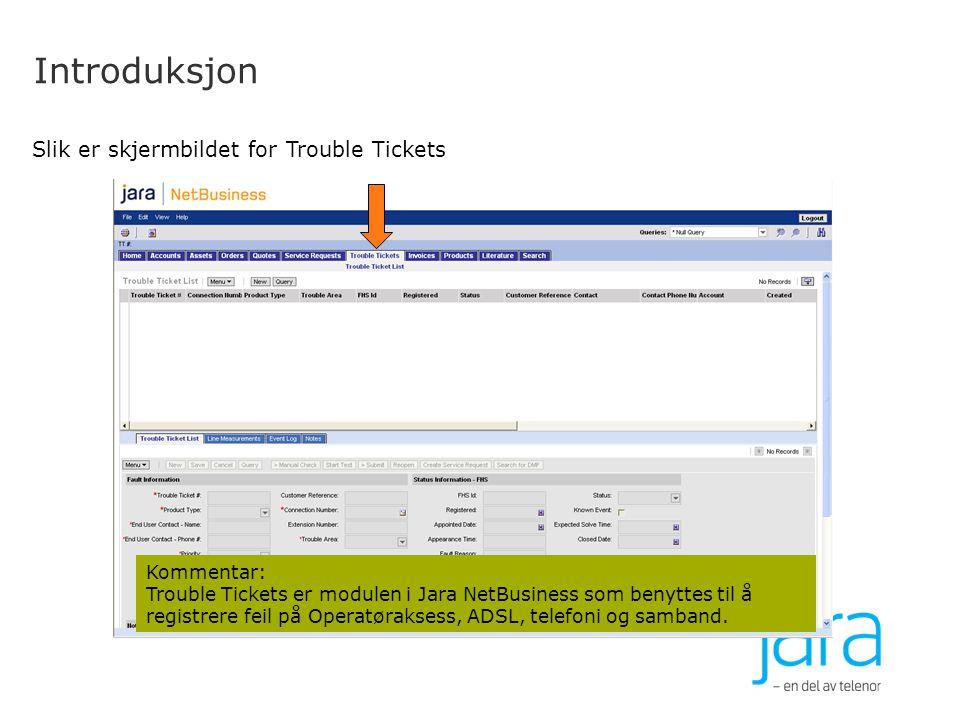 Introduksjon 3 Kommentar: Trouble Tickets er modulen i Jara NetBusiness som benyttes til å registrere feil på Operatøraksess, ADSL, telefoni og samban
