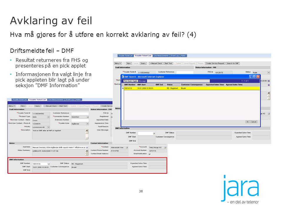 Avklaring av feil Hva må gjøres for å utføre en korrekt avklaring av feil? (4) Driftsmeldte feil – DMF Resultat returneres fra FHS og presenteres på e