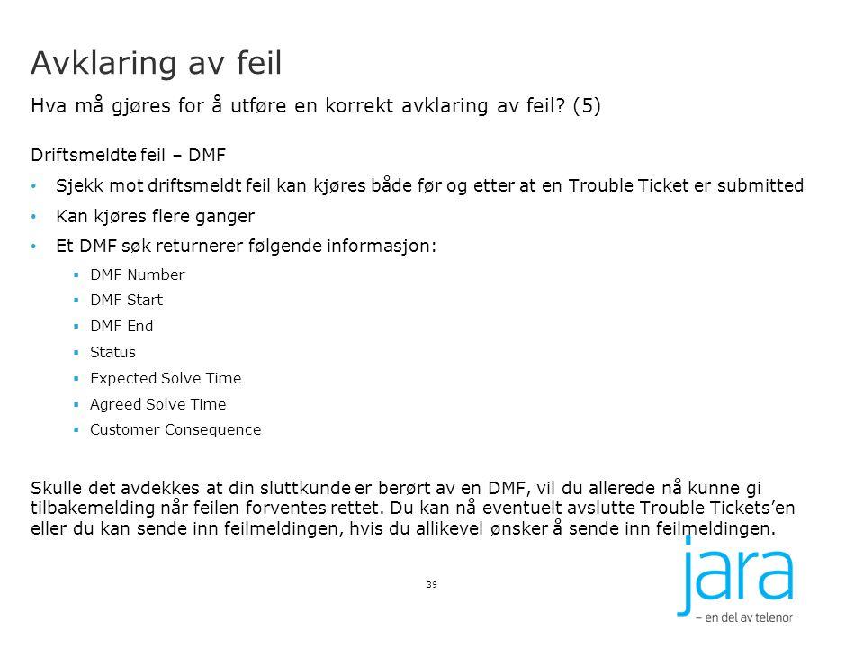 Avklaring av feil Hva må gjøres for å utføre en korrekt avklaring av feil? (5) Driftsmeldte feil – DMF Sjekk mot driftsmeldt feil kan kjøres både før