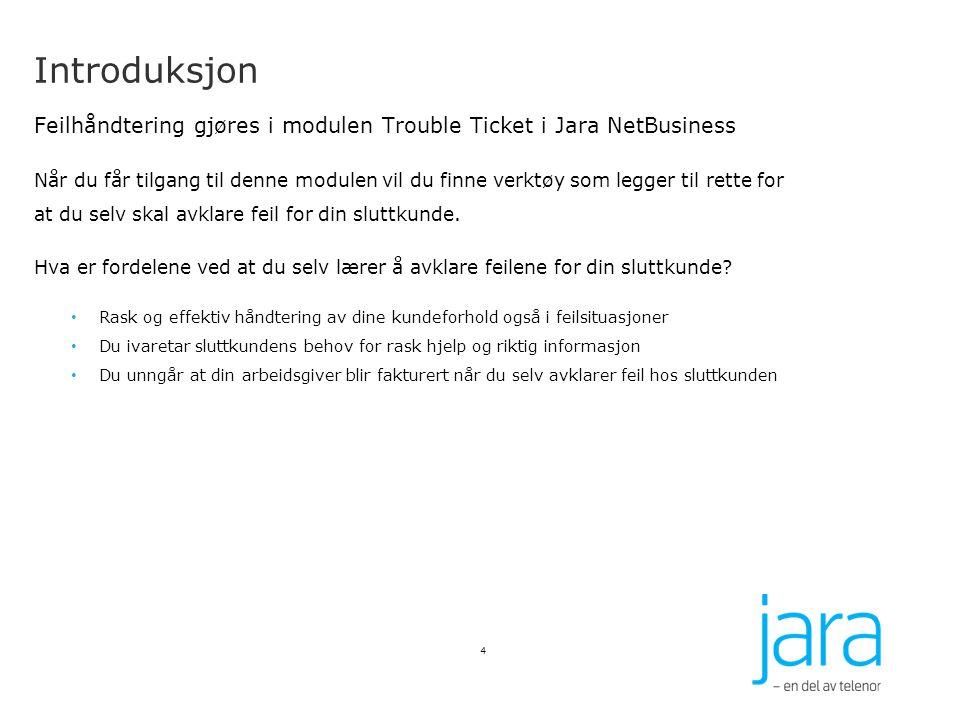 Introduksjon Feilhåndtering gjøres i modulen Trouble Ticket i Jara NetBusiness Når du får tilgang til denne modulen vil du finne verktøy som legger ti