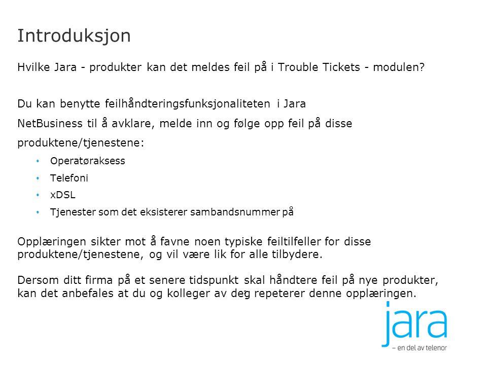Introduksjon Hvilke Jara - produkter kan det meldes feil på i Trouble Tickets - modulen? Du kan benytte feilhåndteringsfunksjonaliteten i Jara NetBusi