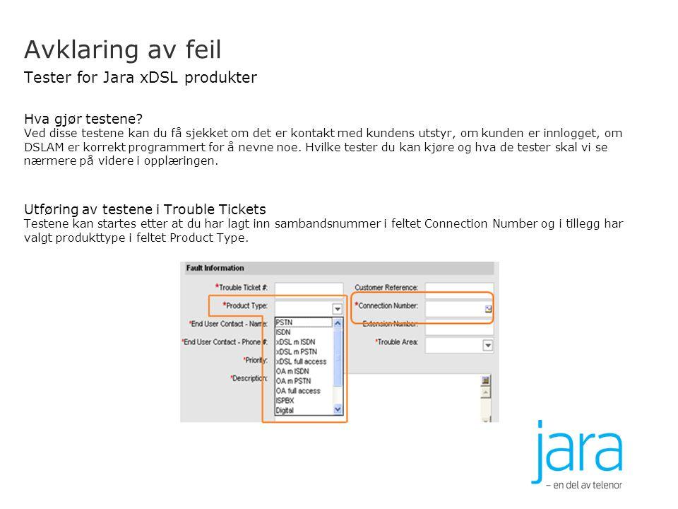 Avklaring av feil Tester for Jara xDSL produkter Hva gjør testene? Ved disse testene kan du få sjekket om det er kontakt med kundens utstyr, om kunden