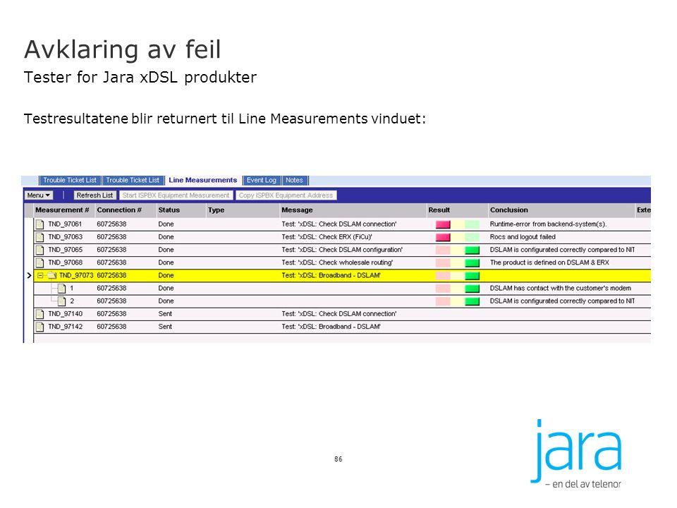 Avklaring av feil Tester for Jara xDSL produkter Testresultatene blir returnert til Line Measurements vinduet: 86